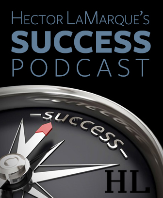 Hector LaMarque's Success Podcast